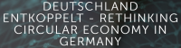 Deutschland entkoppelt - Rethinking Circular Economy in Germany